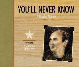 You'll Never Know, Vol. 1: A Good and Decent Man by Carol Tyler