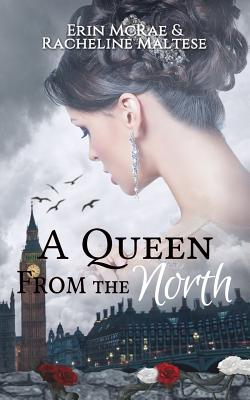 A Queen from the North: A Royal Roses Book by Erin McRae, Racheline Maltese