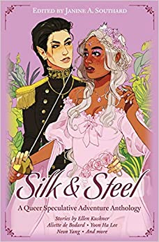 Silk and Steel: A Queer Speculative Adventure Anthology by Janine A. Southard