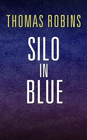 Silo in Blue: A Silo Story by Thomas Robins