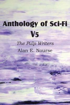Anthology of Sci-Fi V5, the Pulp Writers - Alan E. Nourse by Alan E. Nourse