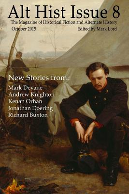 Alt Hist Issue 8: The magazine of alternate history and historical fiction by Kenan Orhan, Mark Devane, Andrew Knighton