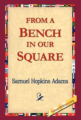 From a Bench in Our Square by Samuel Hopkins Adams