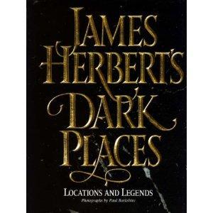 James Herbert's Dark Places: Locations and Legends by James Herbert, Paul Barkshire