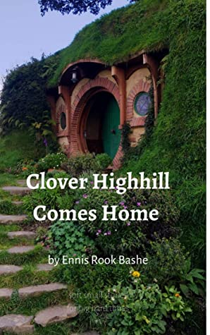 Clover Highhill Comes Home by Ennis Rook Bashe