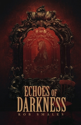 Echoes of Darkness by Rob Smales