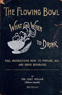The Flowing Bowl - What And When To Drink 1891 Reprint: Full Instructions How To Prepare, Mix And Serve Beverages by Ross Brown