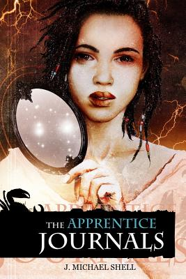 The Apprentice Journals by J. Michael Shell