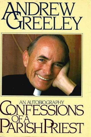 Confessions Of A Parish Priest by Andrew M. Greeley