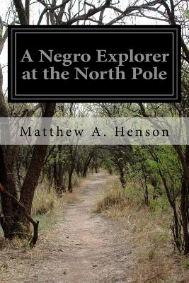 A Negro Explorer at the North Pole by Matthew A. Henson