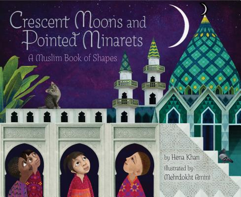Crescent Moons and Pointed Minarets: A Muslim Book of Shapes (Islamic Book of Shapes for Kids, Toddler Book about Religion, Concept Book for Toddlers) by Hena Khan