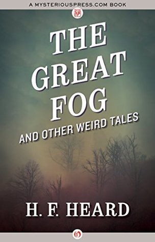 The Great Fog: And Other Weird Tales by H.F. Heard