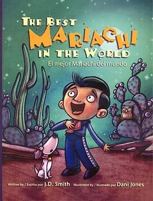 The Best Mariachi in the World/El Mejor Mariachi del Mundo by Eida De La Vega, J.D. Smith, Dani Jones