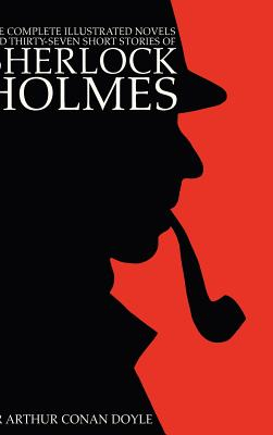 The Complete Illustrated Novels and Thirty-Seven Short Stories of Sherlock Holmes: 500 Copy Limited Edition by Arthur Conan Doyle