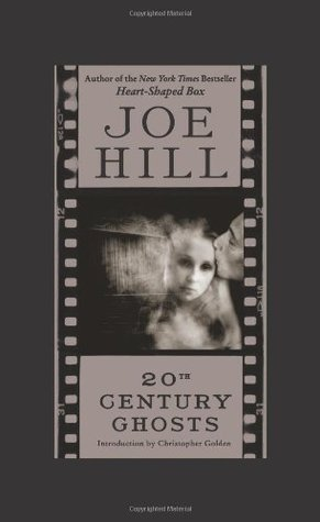 20th Century Ghosts by Christopher Golden, Joe Hill