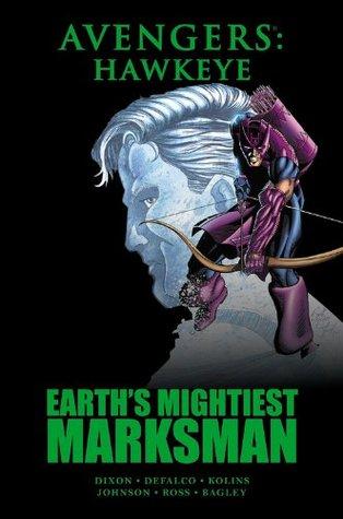 Avengers: Hawkeye: Earth's Mightiest Marksman by Chuck Dixon, Gerald DeCaire, Dave Ross, Jeff Johnson, Tom DeFalco, Scott Kolins, Mark Bagley, Nel Yomtov