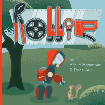 Rollie: The Always Working Robot by Ashlie Hammond