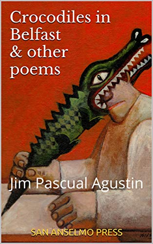 Crocodiles in Belfast & other poems by Jim Pascual Agustin