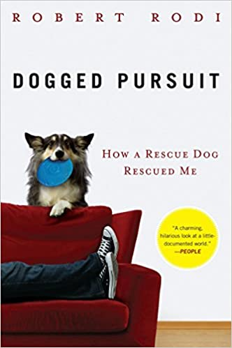 Dogged Pursuit: How a Rescue Dog Rescued Me by Robert Rodi