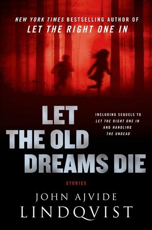 Let the Old Dreams Die by Ebba Segerberg, John Ajvide Lindqvist