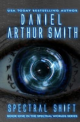 Spectral Shift: A Spectral Worlds Novel by Daniel Arthur Smith
