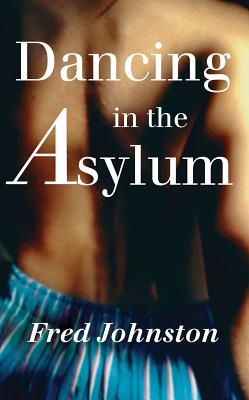 Dancing in the Asylum by Fred Johnston
