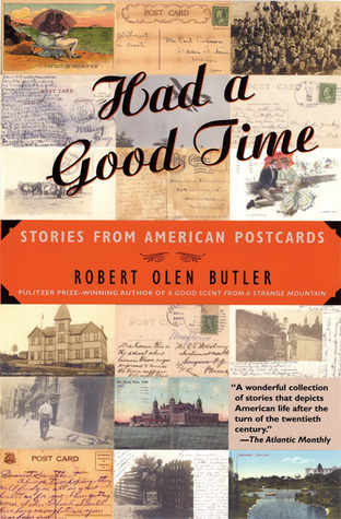 Had a Good Time: Stories from American Postcards by Robert Olen Butler