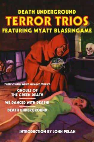 Death Underground: Terror Trios Featuring Wyatt Blassingame by John Pelan, Wyatt Blassingame