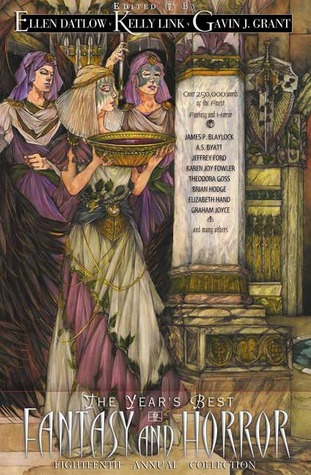 The Year's Best Fantasy and Horror: Eighteenth Annual Collection by Ellen Datlow, Gavin J. Grant, Kelly Link