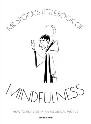 MR Spock's Little Book of Mindfulness: How to Survive in an Illogical World by Glenn Dakin