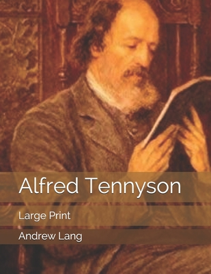 Alfred Tennyson: Large Print by Andrew Lang
