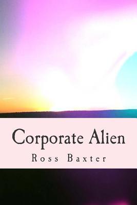 Corporate Alien by Ross Baxter