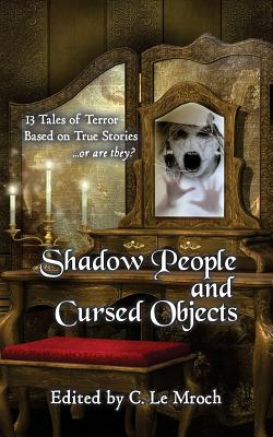 Shadow People and Cursed Objects: 13 Tales of Terror Based on True Stories...or are they? by Carl Barker, Barry Charman, Alice J. Black