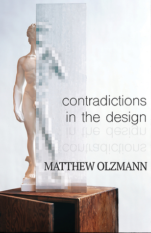 Contradictions in the Design by Matthew Olzmann