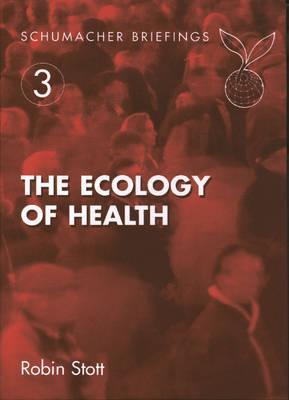 The Ecology of Health by Robin Stott, Robin Scott