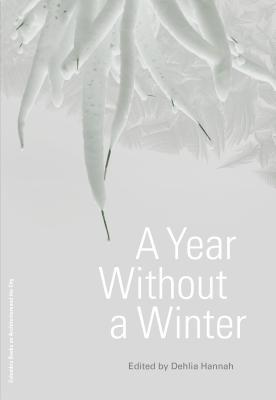 A Year Without a Winter by Brenda Cooper, Vandana Singh, David Higgins, Nancy Kress, Pablo Suarez, Hilairy Hartnett, Dehlia Hannah, James Graham, Nadim Samman, Joey Eschrich, Tobias Buckell, Mary Wollstonecraft Shelley, Gillen D'Arcy Wood, Nnedi Okorafor, Cynthia Selin, Lord Byron