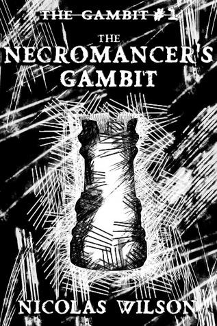 The Necromancer's Gambit by Nicolas Wilson