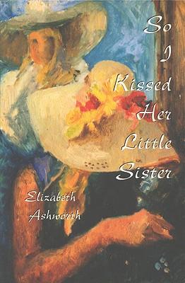 So I Kissed Her Little Sister by Elizabeth Ashworth