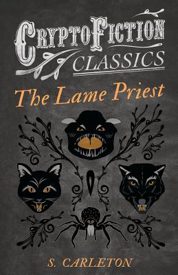 The Lame Priest (Cryptofiction Classics - Weird Tales of Strange Creatures) by S. Carleton