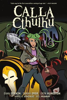 Calla Cthulhu by Erin Humiston, Bill Mudron, Sarah Dyer, Evan Dorkin