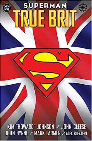 Superman: True Brit by Mark Farmer, John Cleese, Alex Bleyaert, John Byrne, Kim Howard Johnson