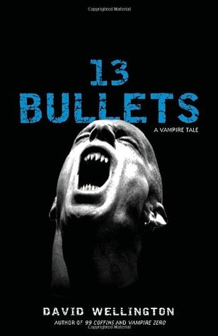 13 Bullets by David Wellington