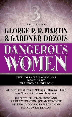 Dangerous Women 3 by Brandon Sanderson, Diana Rowland, Pat Cadigan, Melinda M. Snodgrass, Gardner Dozois, Sherrilyn Kenyon, George R.R. Martin, Jim Butcher, Joe Abercrombie