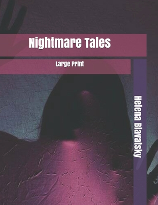 Nightmare Tales: Large Print by Helena Blavatsky