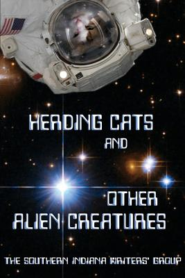 Herding Cats and Other Alien Creatures: The Indian Creek Anthology Series Volume 21 by Janet Wolanin Alexander, Marian Allen, J. Baumgartle