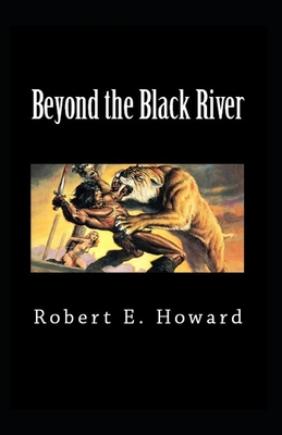 Beyond the Black River-Original Edition(Annotated) by Robert E. Howard