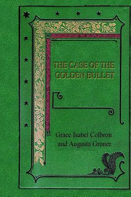 The Case of the Golden Bullet by Augusta Groner, Grace Isabel Colbron