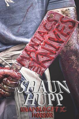 Maniacs with Knives: Unapologetic Horror by Shaun Hupp
