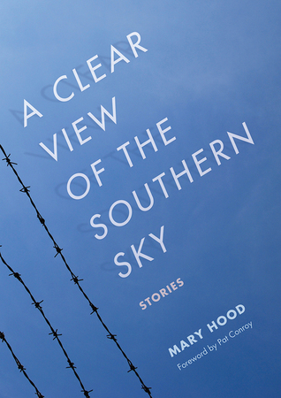 A Clear View of the Southern Sky by Pat Conroy, Mary Hood
