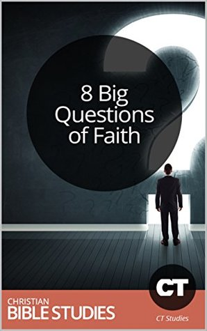 8 Big Questions of Faith: 8 Session Bible Study: Work through these common questions as a group. (Bible Study Courses Book 6) by Christian Bible Studies, Christianity Today